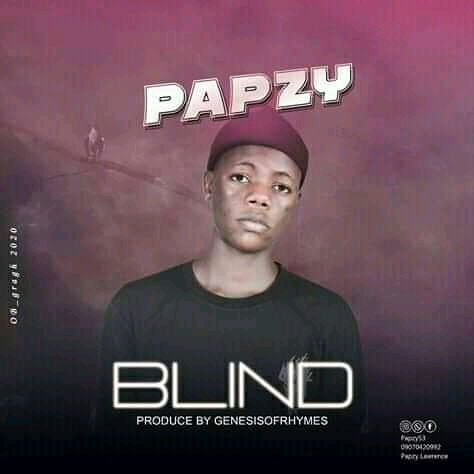 MUSIC : Papzy — Blind (Prod by GenesisOfRhymes)