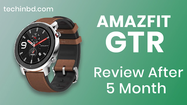 Amazfit GTR Smart Watch Review after 5 month uses