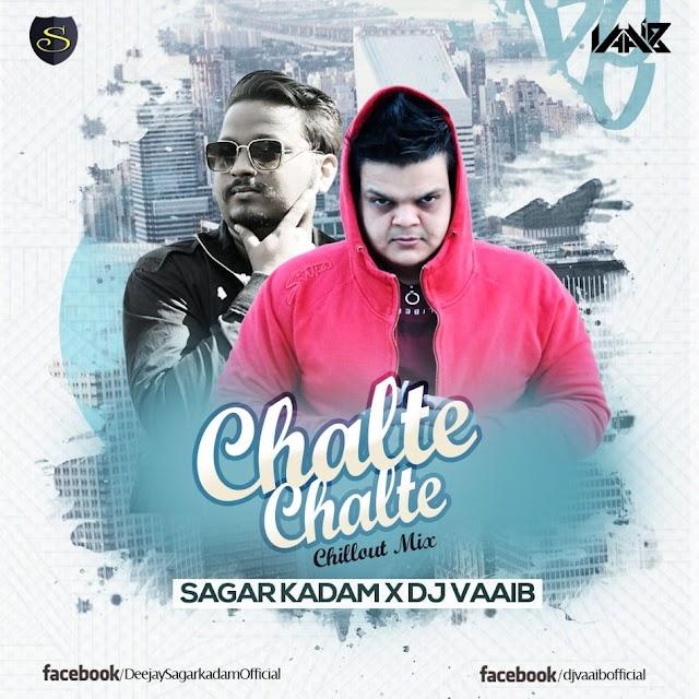 Chalte Chalte Remix SAGAR KADAM X DJ VAAIB