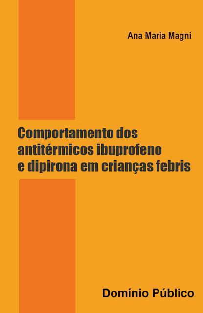 Comportamento dos antitérmicos ibuprofeno e dipirona em crianças febris - Ana Maria Magni