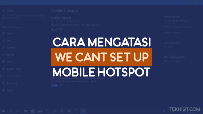 Cara mengatasi We can't set up mobile hotspot Windows 10
