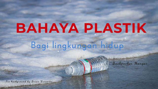 Bahaya plastik bagi lingkungan hidup