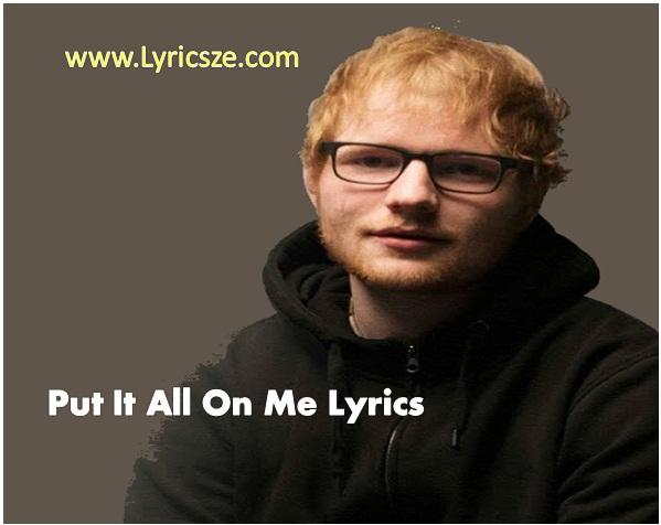 Put It All On Me Lyrics