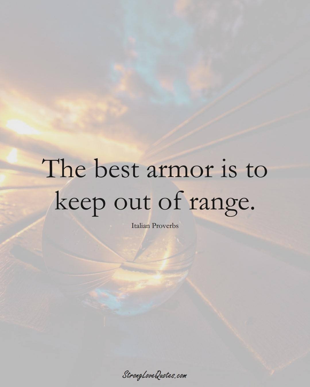 The best armor is to keep out of range. (Italian Sayings);  #EuropeanSayings