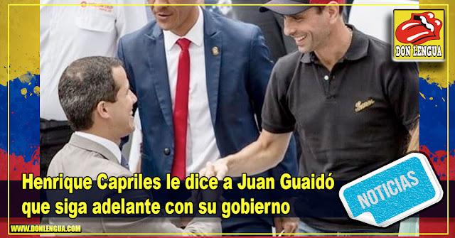 Henrique Capriles le dice a Juan Guaidó que siga adelante con su gobierno