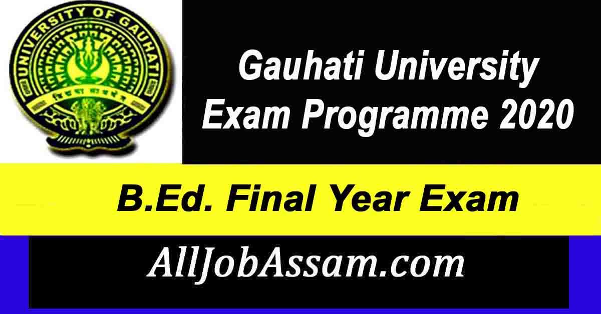 Gauhati University B.Ed. Final Year Exam Programme 2020