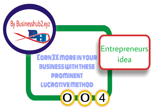 Earn 3X more in your business with these prominent lucrative method