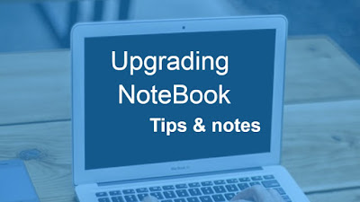Upgrading a Notebook tips and notes