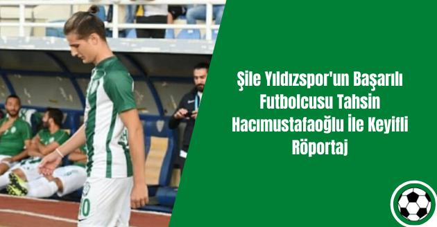 Şile Yıldızspor'un Başarılı Futbolcusu Tahsin Hacımustafaoğlu İle Keyifli Röportaj