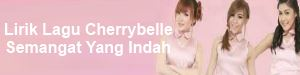 Lirik Lagu Cherrybelle - Semangat Yang Indah