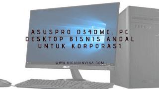 ASUSPRO D340MC PC Desktop Bisnis Andal untuk Korporasi