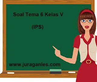 Soal Tematik Kelas 5 Tema 6 Mapel IPS dan Kunci Jawaban