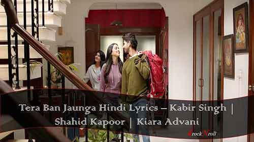 Tera-Ban-Jaunga-Hindi-Lyrics-Kabir-Singh-Shahid-Kapoor-Kiara-Advani