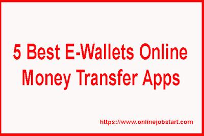 5 Best E-Wallets Online Money Transfer Apps