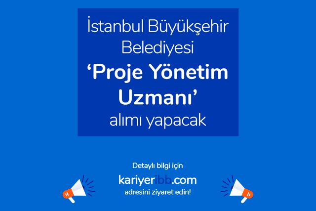 İstanbul Büyükşehir Belediyesi proje yönetim uzmanı alımı yapacak. İBB iş ilanına kimler başvurabilir? Detaylar kariyeribb.com'da!