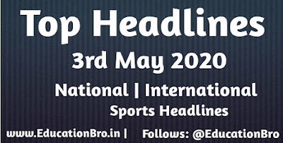 Top Headlines 3rd May 2020: EducationBro
