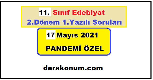 11. Sınıf Edebiyat 2.Dönem 1.Yazılı Soruları 17 Mayıs 2021 PANDEMİ