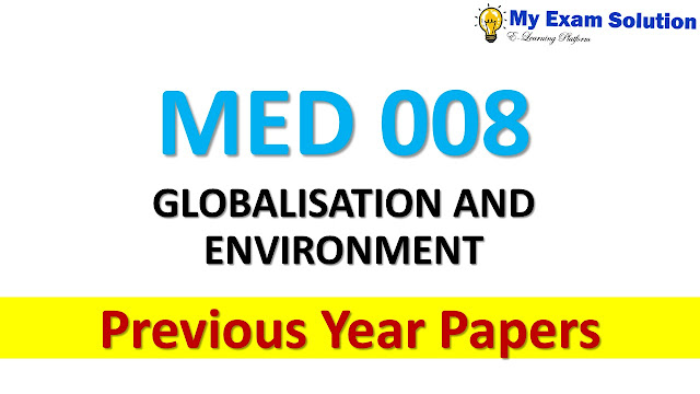 MED 008 GLOBALISATION AND ENVIRONMENT Previous Year Papers