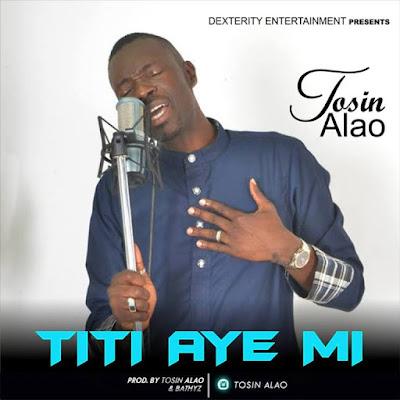 Music: Titi Aiye Mi – Tosin Alao