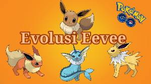 Cara Evolusi Eevee di Pokemon Go