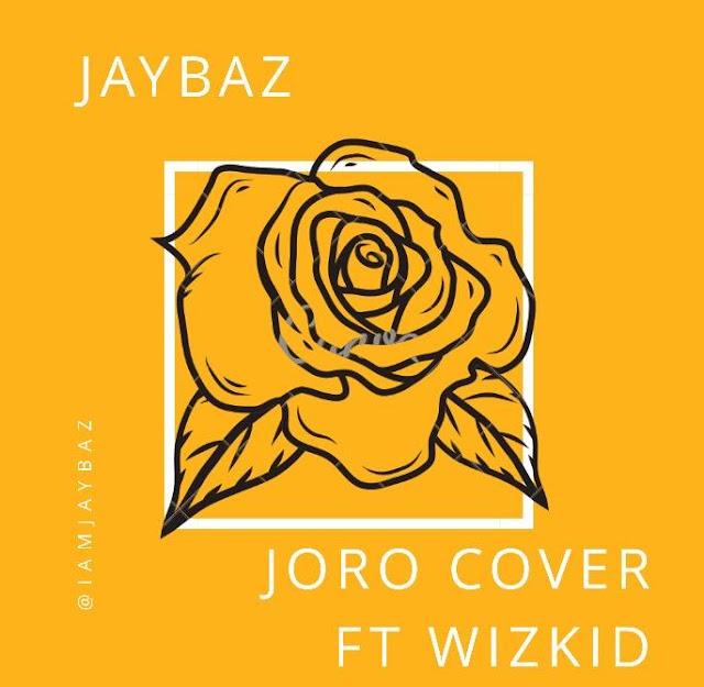MUSIC: Jaybaz - Joro ( Wizkid Joro Cover )