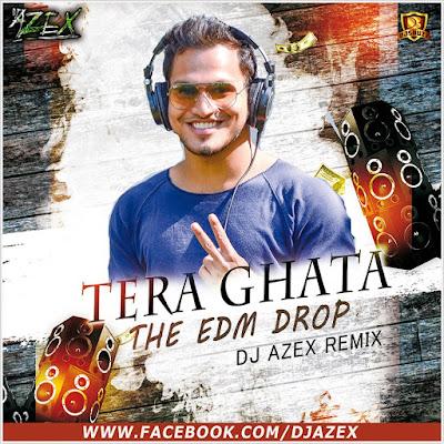 Tera Ghata (THE EDM DROP) – DJ AZEX