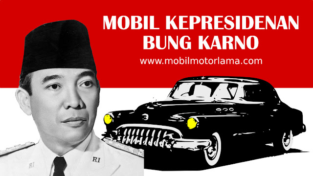 Mobil Kepresidenan Bung Karno
