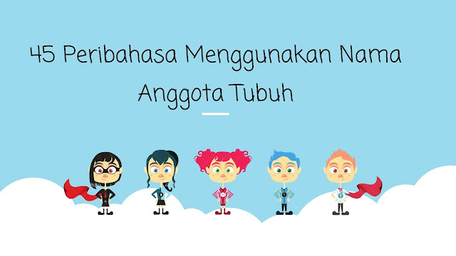 45 Peribahasa Indonesia Menggunakan Nama Anggota Tubuh Manusia