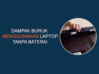 dampak buruk menggunakan laptop tanpa baterai