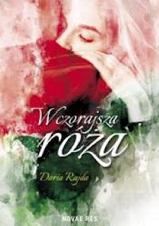 """""""Wczorajsza róża""""- Daria Rajda"""