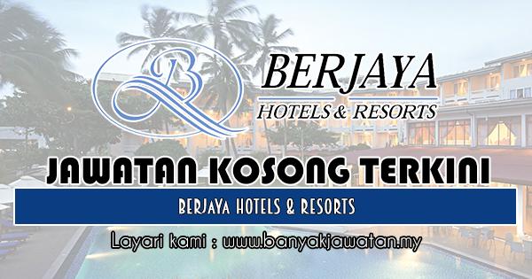 Jawatan Kosong 2018 di Berjaya Hotels & Resorts