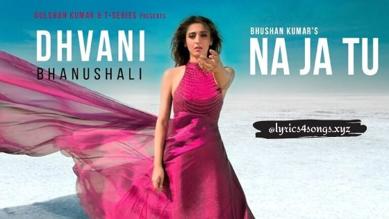 ना जा तू NA JA TU LYRICS – Dhvani Bhanushali | Lyrics4Songs.xyz