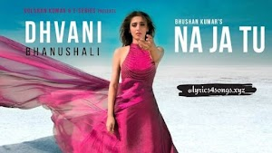 ना जा तू NA JA TU LYRICS – Dhvani Bhanushali