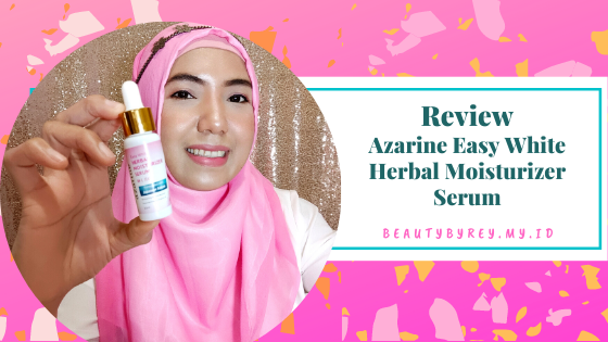 Review Azarine Easy White Herbal Moisturizer Serum