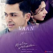 Vaan (From Kaatru Veliyidai soundtrack A. R. Rahman & Shashaa Tirupati www.unitedlyrics.com