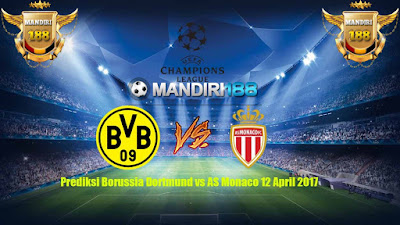 AGEN BOLA - Prediksi Borussia Dortmund vs AS Monaco 12 April 2017