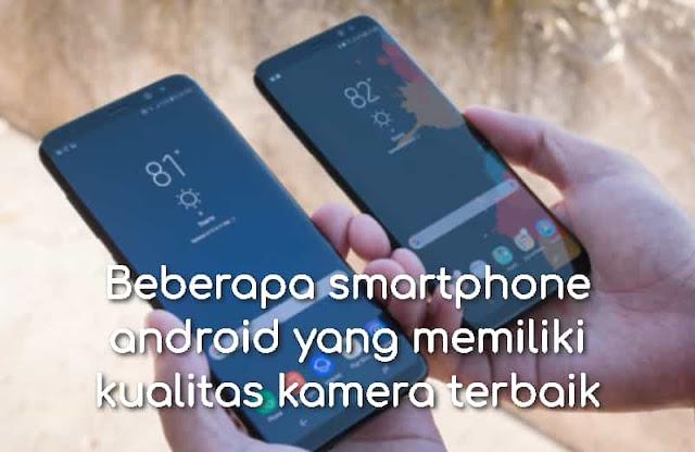 Beberapa smartphone android yang memiliki kualitas kamera terbaik