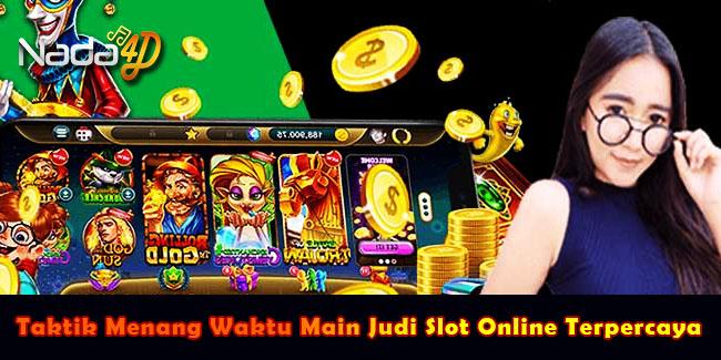 Taktik Menang Waktu Main Judi Slot Online Terpercaya