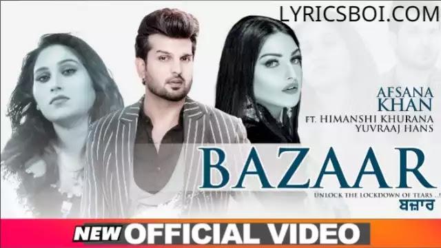 Bazaar Lyrics Afsana khan ft Himanshi khurana yuvraj hand