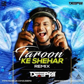 TAROON KE SHEHAR (REMIX) - DJ DEEPSI