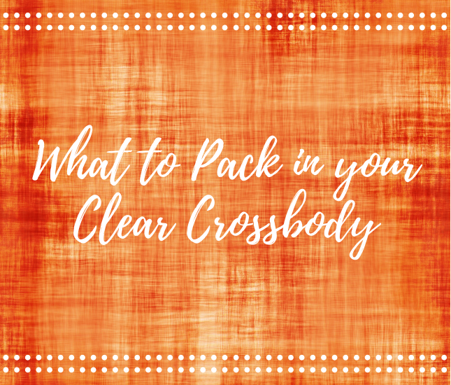 What to Pack in Your Clear Crossbody