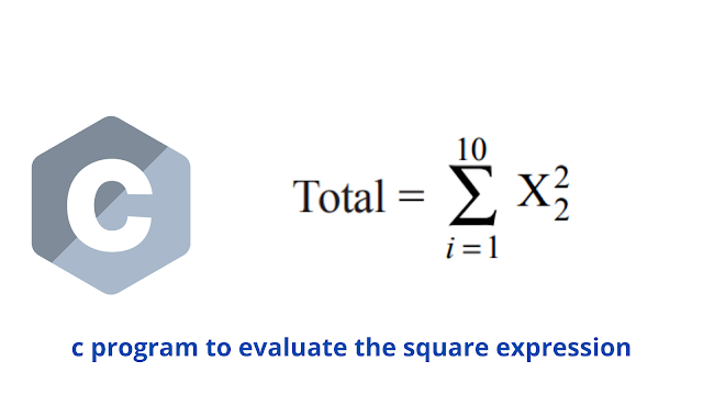 C program to evaluate an square expression and their sum
