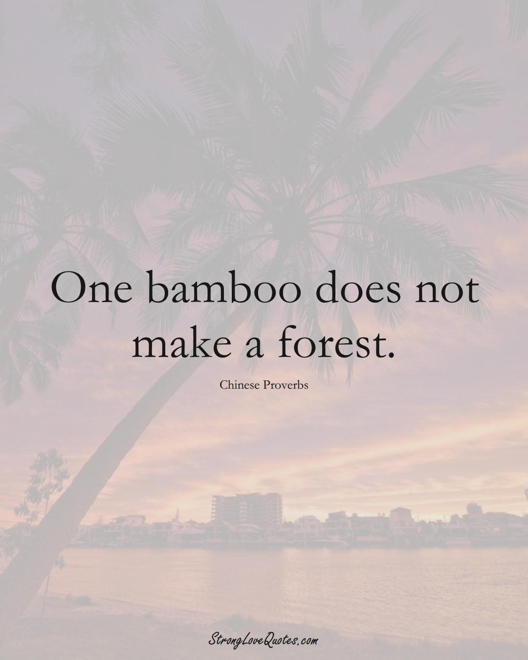 One bamboo does not make a forest. (Chinese Sayings);  #AsianSayings