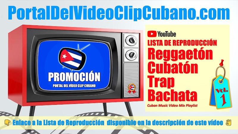 Lista de Reproducción de Música Reggaetón - Reguetón - Cubatón - Traptón - Trap - Bachata. Videoclips incluidos en el catálogo del Portal Del Vídeo Clip Cubano