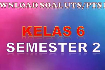 Soal PTS / UTS Kelas 6 Semester 2 K13 Revisi 2018