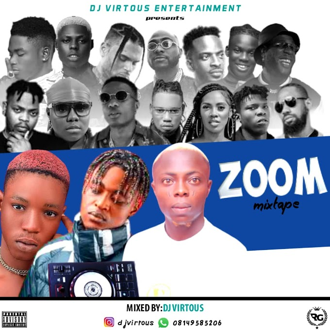 Mixtape: DJ Virtuous - Zoom Mixtape || @Djvirtuous1 @Djvirtuous01