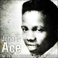Top 20 Most Unusual Rockstar Deaths: 03. Johnny Ace