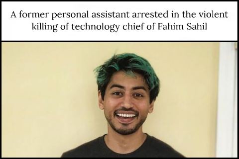 A former personal assistant arrested in the violent killing of technology chief of Fahim Sahil