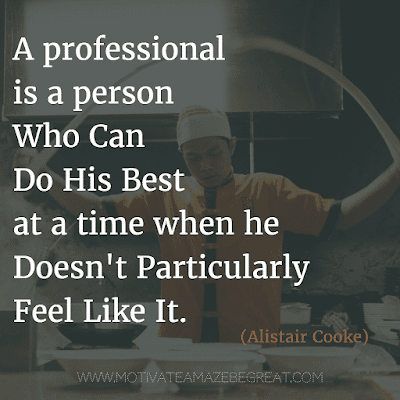 """Rare Success Quotes In Images To Inspire You: """"A professional is a person who can do his best at a time when he doesn't particularly feel like it."""" - Alistair Cooke"""