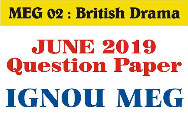 meg 02, british drama, myexamsolution, meg 02 british drama previous year question paper